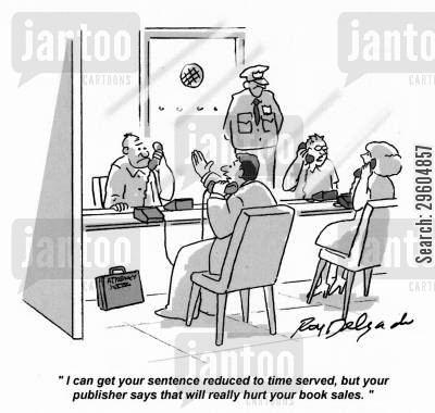 publishers cartoon humor: 'I can get your sentence reduced to time served, but your publisher says that will really hurt your book sales.'