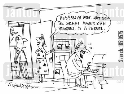 prequels cartoon humor: 'He's hard at work writing the great American prequel to a sequel.'