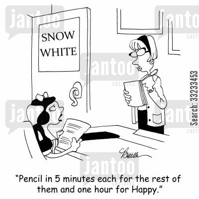 snow white and the seven dwarves cartoon humor: 'Pencil in 5 minutes each for the rest of them and one hour for Happy.'