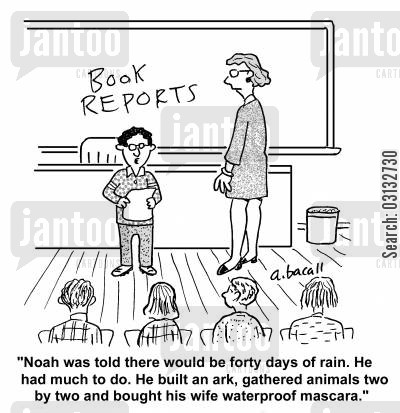 book reports cartoon humor: Noah was told there would be forty days of rain. He had much to do. He built an ark, gathered animals two by two and bought his wife waterproof mascara.'