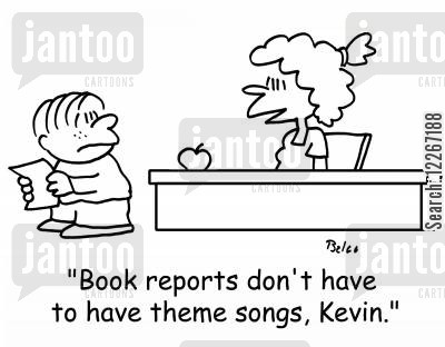 themes cartoon humor: 'Book reports don't have to have theme songs, Kevin.'