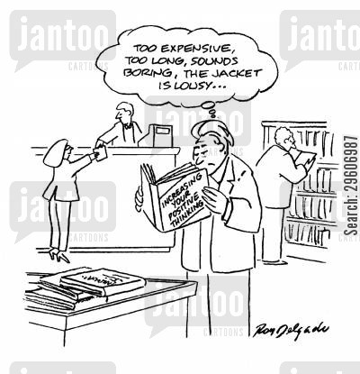 positive thinking cartoon humor: 'Too expensive, too long, sounds boring, the jacket is lousy...'