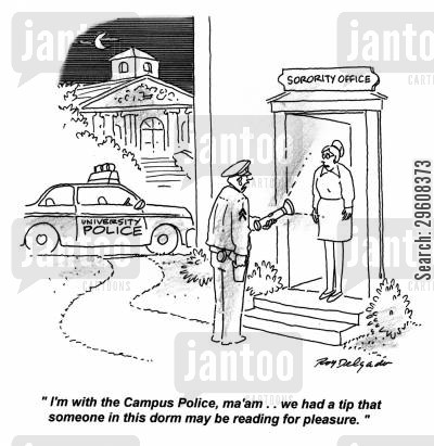 campus cartoon humor: 'I'm with the Campus Police, ma'am... we had a tip than someone in this dorm may be reading for pleasure.'