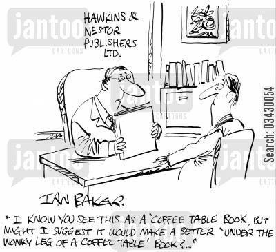 coffee table book cartoon humor: 'I know you see this as a 'coffee table' book, but might I suggest it would make a better 'under the wonky leg of a coffee table' book,,'