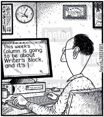 column cartoon humor: 'This week's column is going to be about Writer's Block, and it's...'