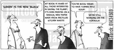 organic living cartoon humor: Green is the new BLACK and is printed on paper made from recycled kitchen waste. Your book seems to have turned into soup!