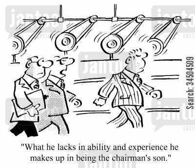 nepotistic cartoon humor: What he lacks in ability and experience he makes up in being the chairman's son.