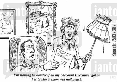 equities cartoon humor: 'I'm starting to wonder if all my 'Account Executive' got on her broker's exam was nail polish.'