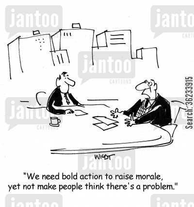 low morale cartoon humor: We need bold action to raise morale, yet not make people think there's a problem.