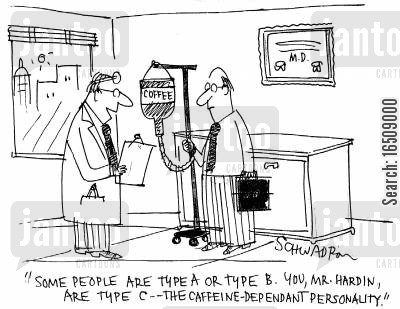 diagnosed cartoon humor: 'Some people are type A or type B. You, Mr. Hardin, are type C - The caffeine-dependent personality.'