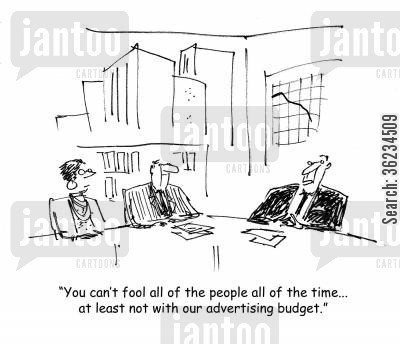 fooling people cartoon humor: You can't fool all of the people all of the time, especially with our advertising budget.