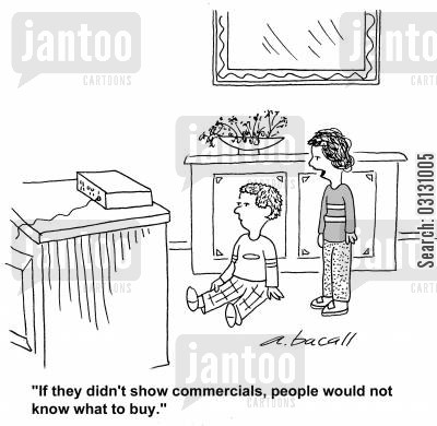advertises cartoon humor: If they didn't show commercials, people would not know what to buy.