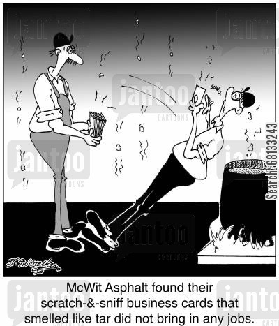 tar cartoon humor: McWit Asphalt found their scratch-&-sniff business cards that smelled like tar did not bring in any jobs.