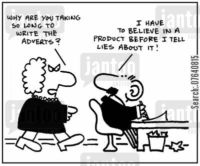 copywriting cartoon humor: 'Why are you taking so long to write the adverts?' - 'I have to believe in a product before I tell lies about it.'