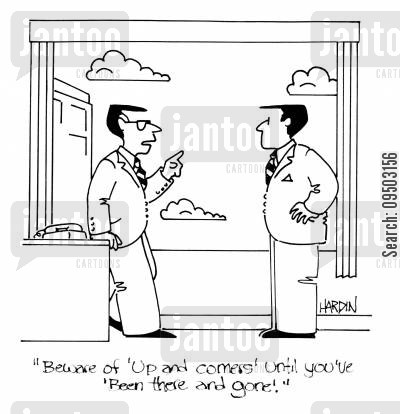 bewares cartoon humor: 'Beware of 'up and comers' until you've 'been there and gone'.'