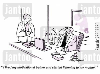 confident cartoon humor: 'I fired my motivational trainer and started listening to my mother.'