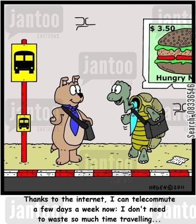 telecommute cartoon humor: 'Thanks to the internet, I can telecommute a few days a week now: I don't need to waste so much time travelling...'