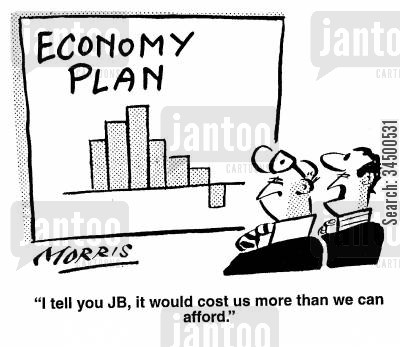economy plans cartoon humor: I tell you JB, it would cost us more than we can afford