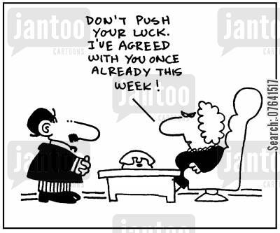 agrees cartoon humor: 'Don't push your luck. I've agreed with you once already this week.'