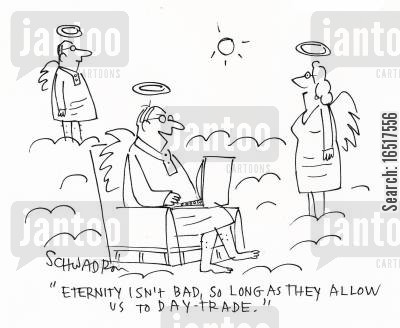 traded cartoon humor: 'Eternity isn't bad, so long as they allow us to day-trade.'