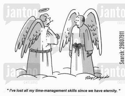 talent cartoon humor: 'I've lost all my time-management skills since we have eternity.'