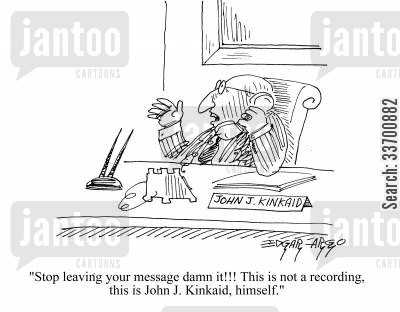 answer machine cartoon humor: 'Stop leaving your message, dammit! This is not a recording, this is John J Kinkaid, himself.'