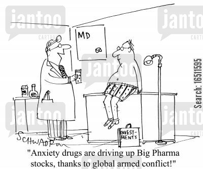 armed conflict cartoon humor: 'Anxiety drugs are driving up Big Pharma stocks, thanks to global armed conflict!'