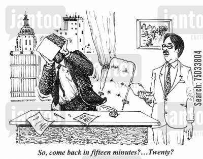 coworker cartoon humor: 'So, come back in fifteen minutes?...Twenty?'