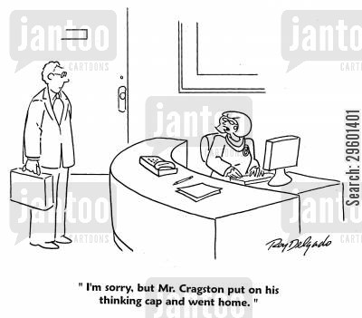 pondering cartoon humor: 'I'm sorry, but Mr. Cragston put on his thinking cap and went home.'