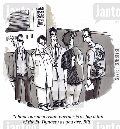 international trade cartoon humor: 'I hope our new Asian partner is as big a fan of the Fu Dynasty as you are, Bill,'