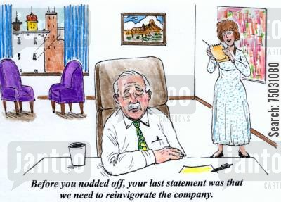 stimulants cartoon humor: 'Before you nodded off, your last statement was that we need to reinvigorate the company.'
