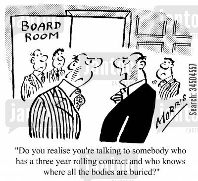 contract cartoon humor: Do you realise you're talking to somebody who has a three year rolling contract and who knows where all the bodies are buried?