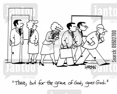 grace of god cartoon humor: 'There, but for the grace of God, goes God.'