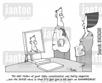 ceos cartoon humor: The peer review of your video consultation was fairly negative...but the good news is that it's got you a bit part on Emmerdale.