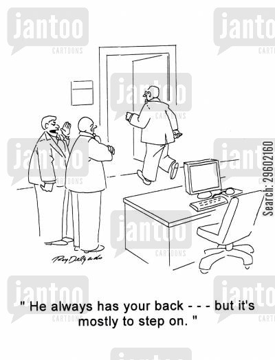 reassurance cartoon humor: 'He always has your back - - - but it's mostly to step on.'