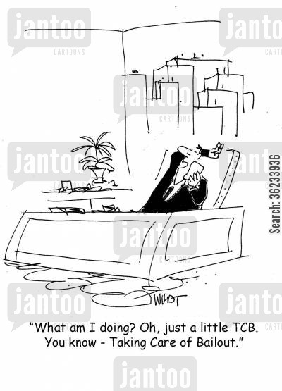 taking care of business cartoon humor: What am I doing? Oh just a little TBC. You know, Taking Care of Bailout.