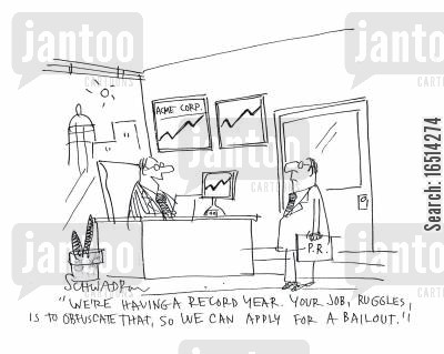 bailed out cartoon humor: 'We're having a record year. Your job, Ruggles, is to obfuscate that, so we can apply for a bailout.'
