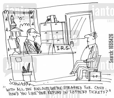 strapped for cash cartoon humor: 'With all the bailouts, we're strapped for cash. How'd you like your refund in lottery tickets?'