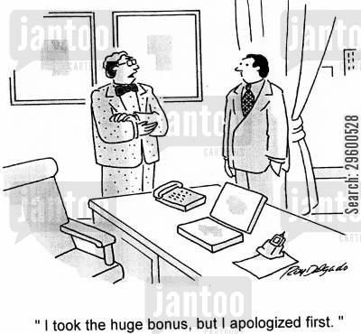 global economy cartoon humor: 'I took the huge bonus, but I apologized first.'