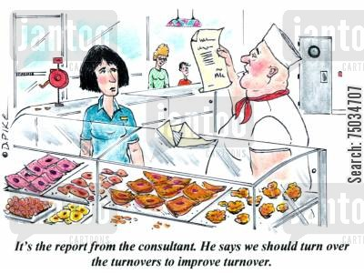 turnover cartoon humor: 'It's the report from the consultant. He says we should turn over the turnovers to improve turnover.'