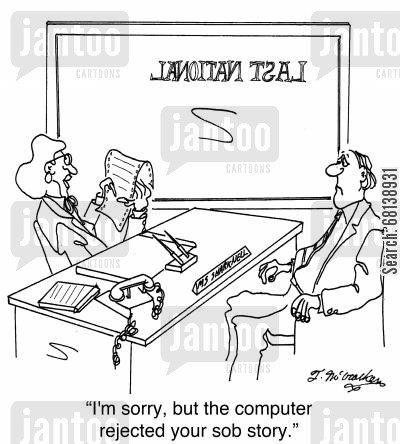 sob story cartoon humor:  'I'm sorry, but the computer rejected your sob story.'