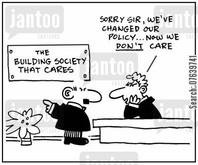 building societies cartoon humor: 'Sorry sir, we've changed our policy...now we don't care.'
