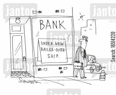 bails out cartoon humor: Bank: Under new bailer-outer-ship.
