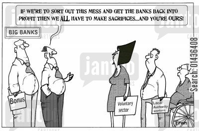 local authority workers cartoon humor: 'If we're to sort out this mess and get the banks back into profit then we All have to make sacrifices...and you're ours!'