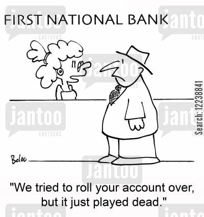 play dead cartoon humor: 'We tried to roll your account over, but it just played dead.'