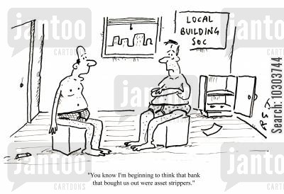 bank worker cartoon humor: 'You know I'm beginning to think that bank that bought us out were asset strippers.'