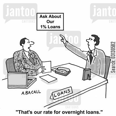 short-term loan cartoon humor: That's our rate for overnight loans.