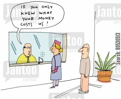 bank accounts cartoon humor: 'If you only knew what your money costs us!'