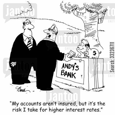 risk takers cartoon humor: 'My accounts aren't insured, but it's the risk I take for higher interest rates.'