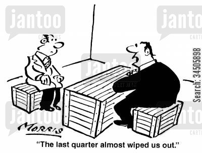 almost wiped out cartoon humor: The last quarter almost wiped us out.